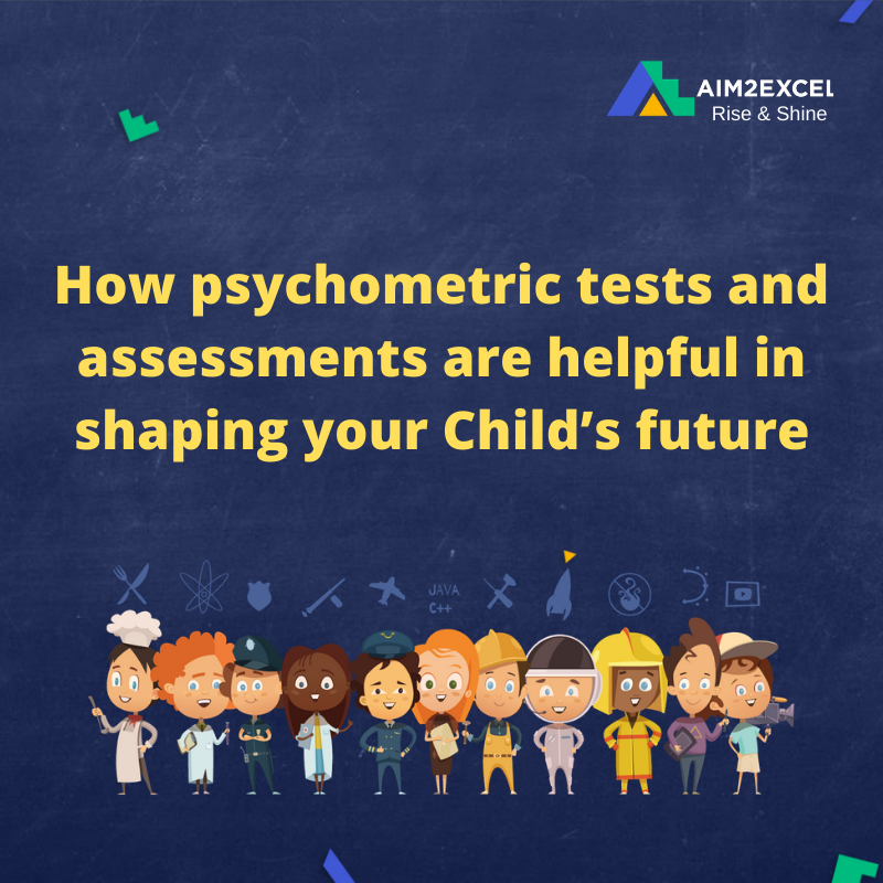 How psychometric tests and assessments are helpful in shaping your Child's future